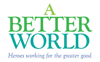A Better World: heroes working for the greater good